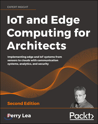 IoT and Edge Computing for Architects, 2/E