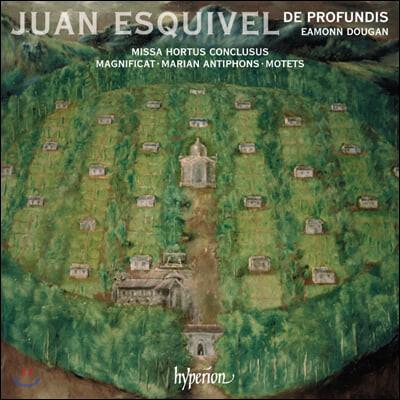 Eamonn Dougan 후안 에스퀴벨: 미사 '닫힌 정원', 마니피카드, 모테트집 (Juan Esquivel: Missa Hortus conclusus, Magnificat, motets)