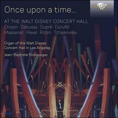Jean-Baptiste Robin 디즈니 콘서트홀 오르간 연주집 (Once upon a time… At the Walt Disney Concert Hall)
