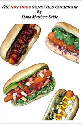 The Hot Dogs Gone Wild Cookbook