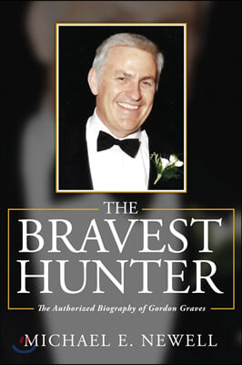 The Bravest Hunter: The Authorized Biography of Gordon Graves