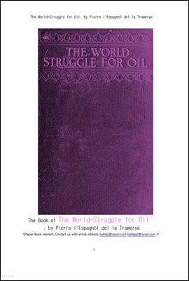 오일석유경쟁을 차지하기위한 전세계 싸움.The World-Struggle for Oil, by Pierre l'Espagnol del la Tramerye