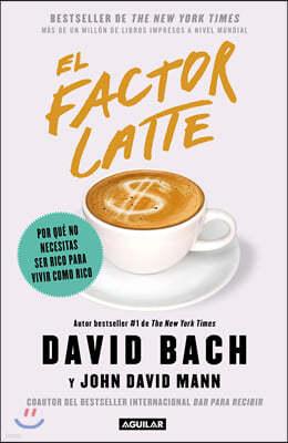El Factor Latte: Por Que No Necesitas Ser Rico Para Vivir Como Rico / The Latte Factor: Why You Don't Have to Be Rich to Live Rich