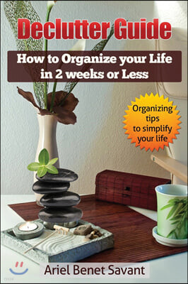 Declutter Guide: How to Organize Your Life in 2 Weeks or Less