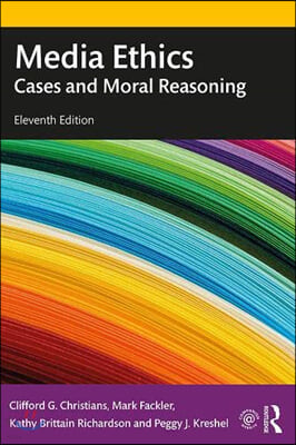 Media Ethics : Cases and Moral Reasoning, 11/E
