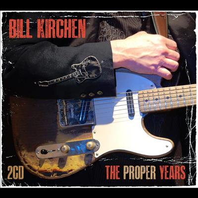 Bill Kirchen - Proper Years (2CD)