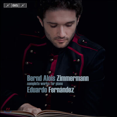 Eduardo Fernandez 베른트 알로이스 침머만: 피아노 독주 전곡집 (Bernd Alois Zimmermann: Complete Works for Piano)