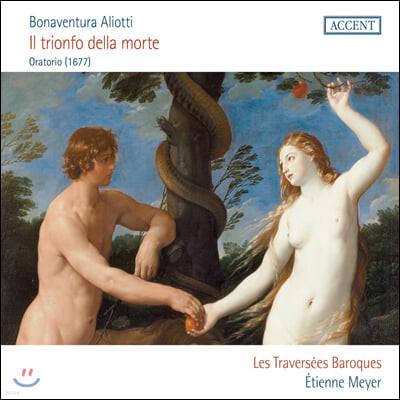 Etienne Meyer 보나투라 알리오티: 오라토리오 '죽음의 승리' (Bonaventura Aliotti: Il Trionfo Della Morte Oratorio)
