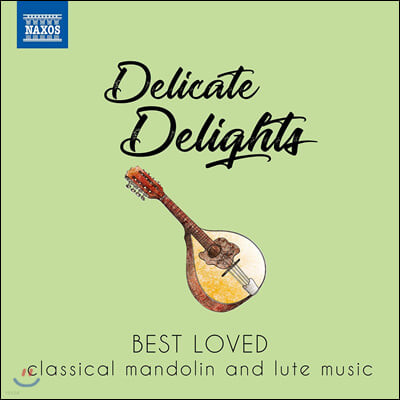 우리가 사랑하는 만돌린과 류트를 위한 작품들 (Delicate Delights -  Best Loved classical mandolin and lute music)