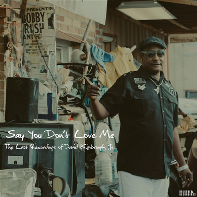 David Kimbrough Jr. - Say You Don't Love Me: The Last Recordings Of