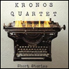 Kronos Quartet - Short Stories (�Ϻ���) - Kronos Quartet