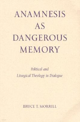 Anamnesis as Dangerous Memory: Political and Liturgical Theology in Dialogue