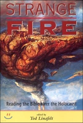 Strange Fire: Reading the Bible After the Holocaust