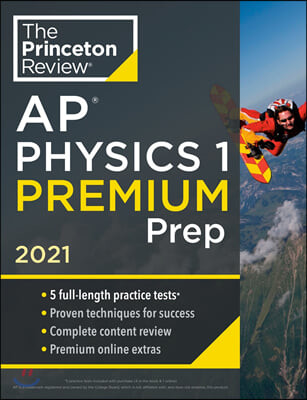 Princeton Review AP Physics 1 Premium Prep, 2021: 5 Practice Tests + Complete Content Review + Strategies & Techniques