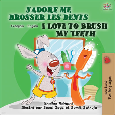 I Love to Brush My Teeth (French English Bilingual Book for Kids)