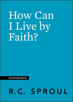 How Can I Live by Faith?