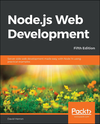 Node.js Web Development - Fifth Edition: Server-side web development made easy with Node 14 using practical examples