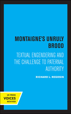 Montaigne's Unruly Brood: Textual Engendering and the Challenge to Paternal Authority