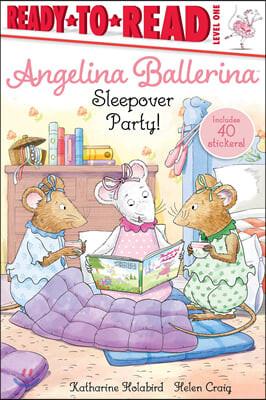 Ready to Read 1 : Angelina Ballerina : Sleepover Party!