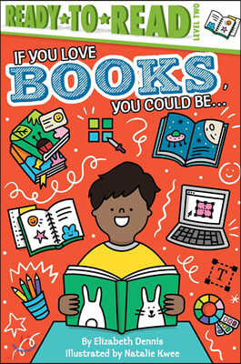 Ready to Read, Level 2 : If You Love Books, You Could Be...