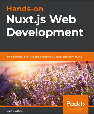 Hands-on Nuxt.js Web Development: Build universal and static-generated Vue.js applications using Nuxt.js
