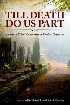 Till Death Do Us Part: American Ethnic Cemeteries as Borders Uncrossed