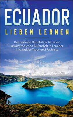 Ecuador lieben lernen: Der perfekte Reisefuhrer fur einen unvergesslichen Aufenthalt in Ecuador inkl. Insider-Tipps und Packliste