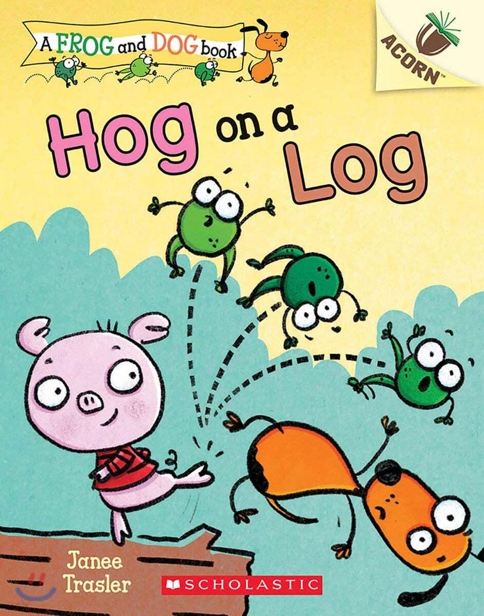 A Frog and Dog Book #3: Hog on a Log