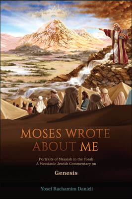 """""""Moses Wrote About Me"""": Portraits of Messiah in the Torah"""