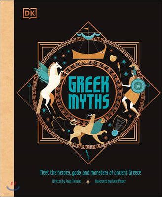 Greek Myths : Meet the heroes, gods, and monsters of ancient Greece