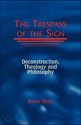 Trespass of the Sign: Deconstruction, Theology, and Philosophy