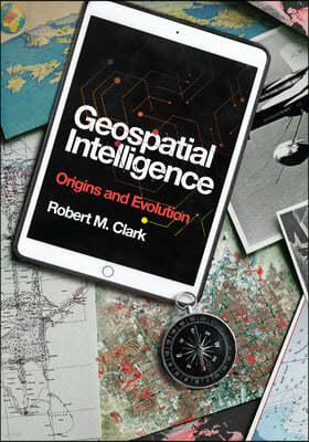 Geospatial Intelligence: Origins and Evolution