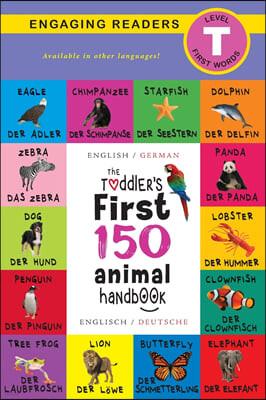 The Toddler's First 150 Animal Handbook: Bilingual (Englisch / German) (Anglais / Deutsche): Pets, Aquatic, Forest, Birds, Bugs, Arctic, Tropical, Und