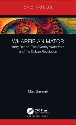Wharfie Animator: Harry Reade, The Sydney Waterfront, and the Cuban Revolution