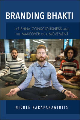 Branding Bhakti: Krishna Consciousness and the Makeover of a Movement
