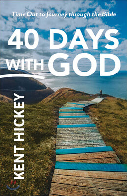 40 Days with God: Time Out to Journey Through the Bible