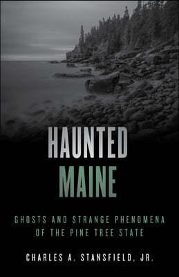 Haunted Maine: Ghosts and Strange Phenomena of the Pine Tree State