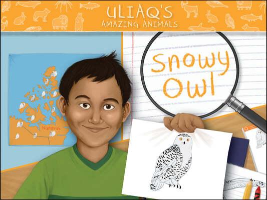 Uliaq's Amazing Animals: Snowy Owl: English Edition