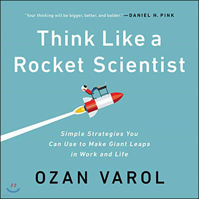 Think Like a Rocket Scientist: Simple Strategies You Can Use to Make Giant Leaps in Work and Life [With Battery]