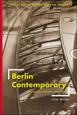 Berlin Contemporary: Architecture and Politics After 1990