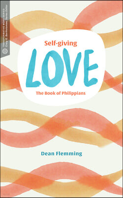 Self-Giving Love: The Book of Philippians
