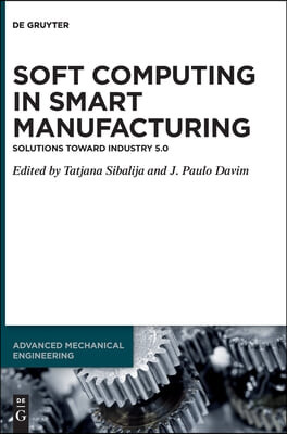 Soft Computing in Smart Manufacturing: Solutions Toward Industry 5.0