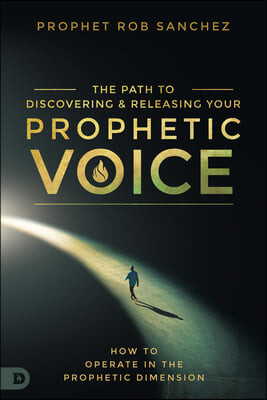 Discovering and Releasing Your Prophetic Voice: How Everyday People Can Operate in the Prophetic Dimension