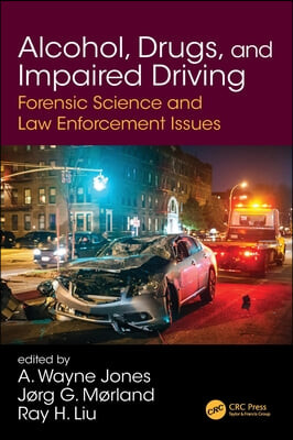 Alcohol, Drugs, and Impaired Driving: Forensic Science and Law Enforcement Issues