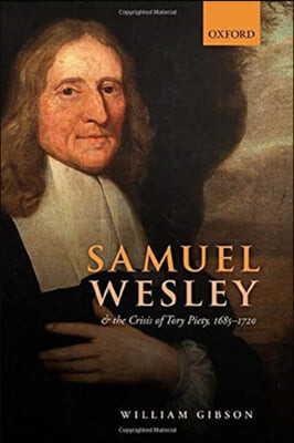Samuel Wesley and the Crisis of Tory Piety, 1685-1720