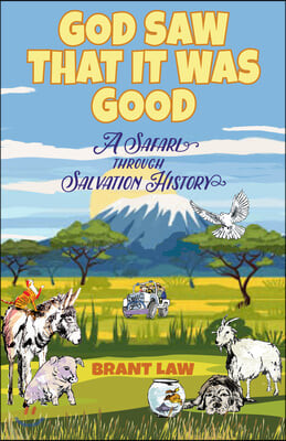 God Saw That It Was Good: A Safari Through Salvation History