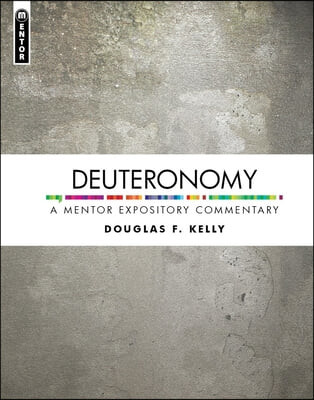 Deuteronomy: A Mentor Expository Commentary
