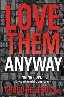 Love Them Anyway: Finding Hope in a Divided World Gone Crazy