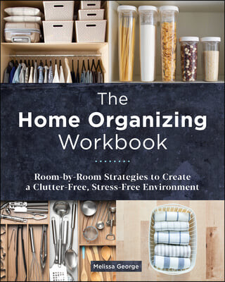 The Home Organizing Workbook: Room-By-Room Strategies to Create a Clutter-Free, Stress-Free Environment
