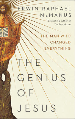 The Genius of Jesus: How to Think, Lead, and Create Like the Greatest Mind Who Ever Lived